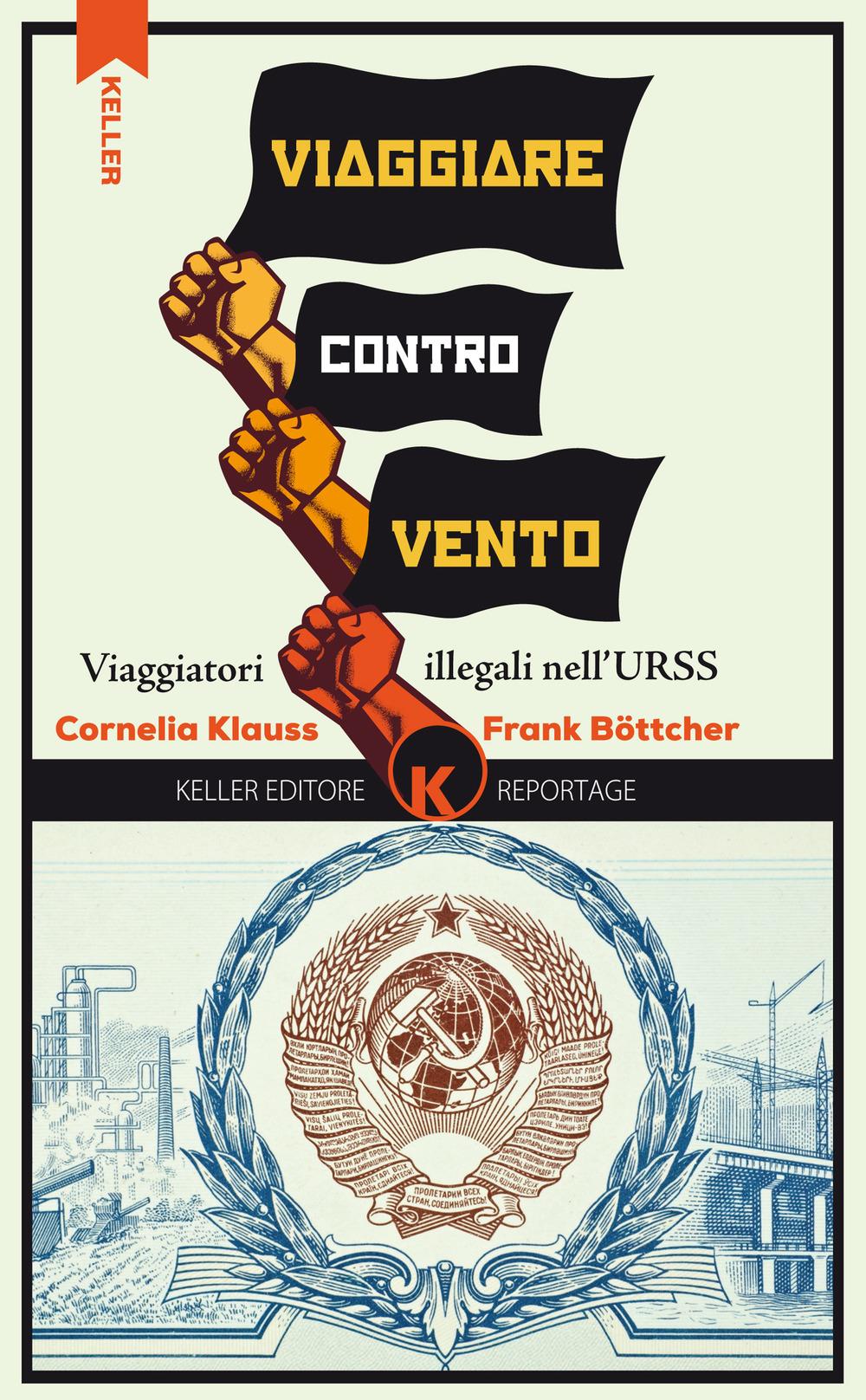 Viaggiare controvento. Viaggiatori illegali nell'URSS. Vol. 1
