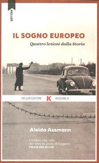 SOGNO EUROPEO - QUATTRO LEZIONI DALLA STORIA di ASSMANN ALEIDA