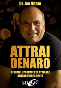 ATTRAI DENARO - 7 FORMULE PROVATE PER ATTIRARE DENARO VELOCEMENTE di VITALE JOE