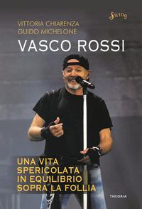 VASCO ROSSI - UNA VITA SPERICOLATA IN EQUILIBRIO SOPRA LA FOLLIA di CHIARENZA V. -...