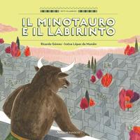 MINOTAURO E IL LABIRINTO di GOMEZ R. - LOPEZ DE MUNAIN I.