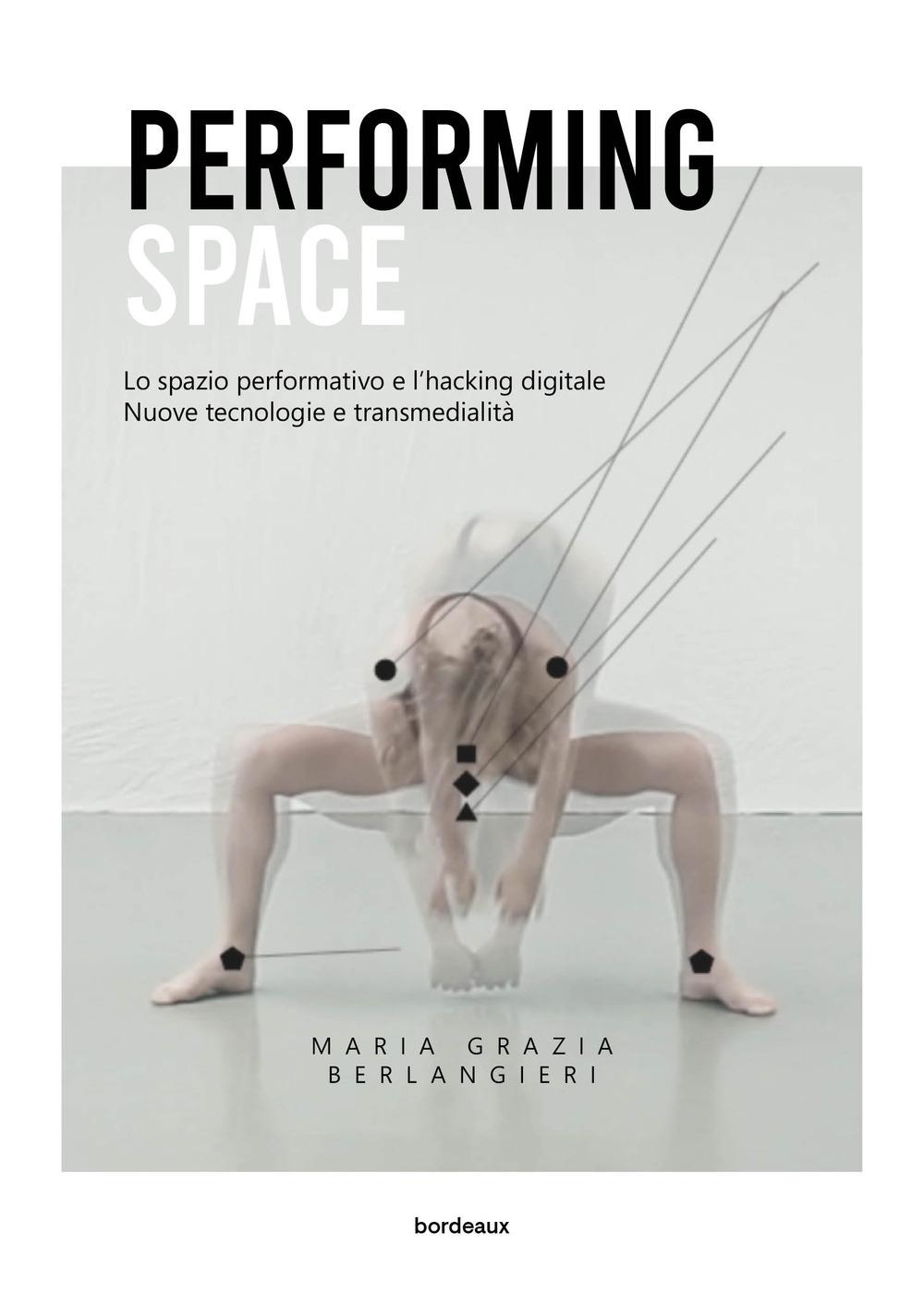 PERFORMING SPACE. EVOLUZIONI TECNOLOGICHE DELLO SPAZIO SCENICO - Berlangieri Maria Grazia; Ruzza Luca - 9791259630889