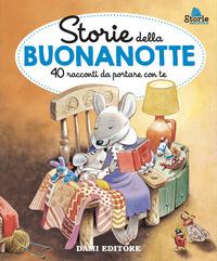STORIE DELLA BUONANOTTE - 40 RACCONTI DA PORTARE CON TE