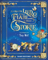 GRANDE LIBRO DELLE FIABE E DELLE STORIE di WOLF TONY
