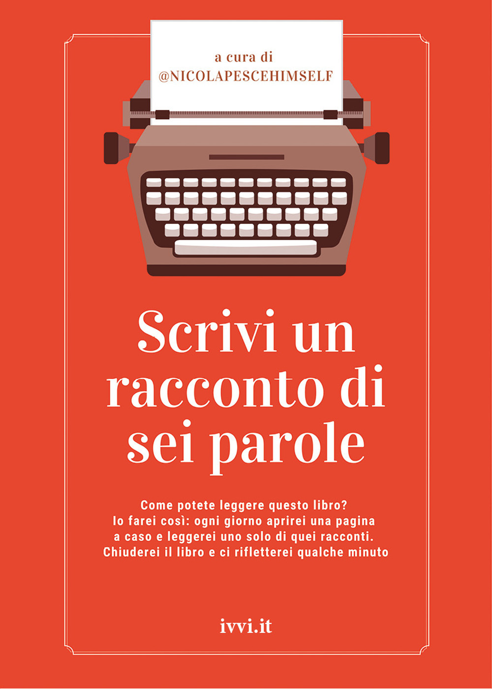 SCRIVI UN RACCONTO DI SEI PAROLE - @nicolapescehimself (cur.) - 9791280012210