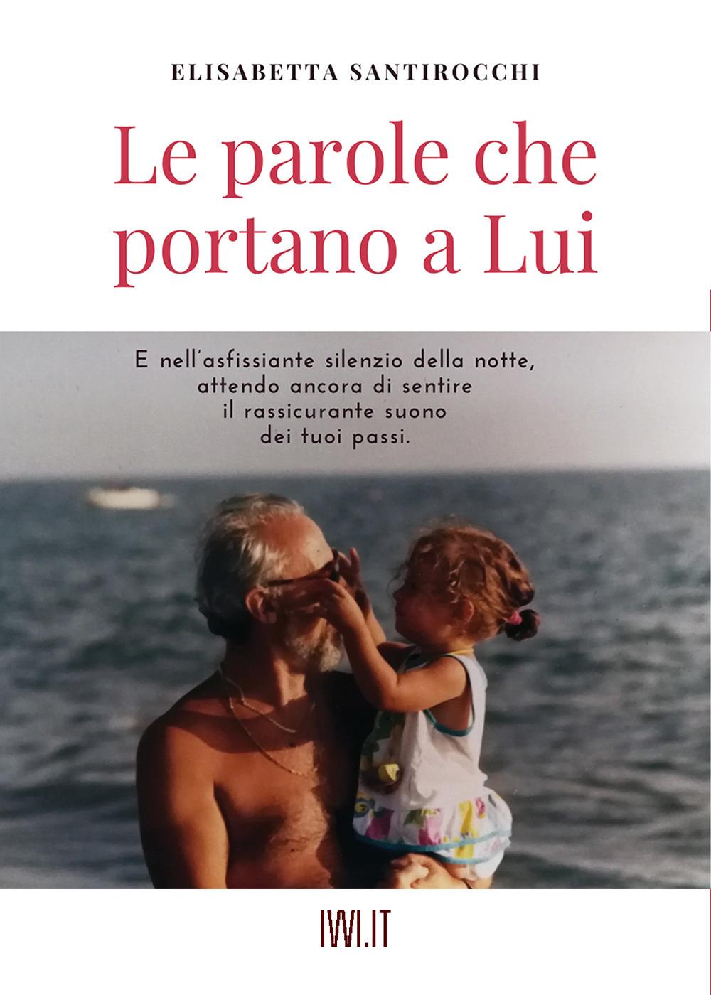 PAROLE CHE PORTANO A LUI (LE) - Santirocchi Elisabetta - 9791280012265