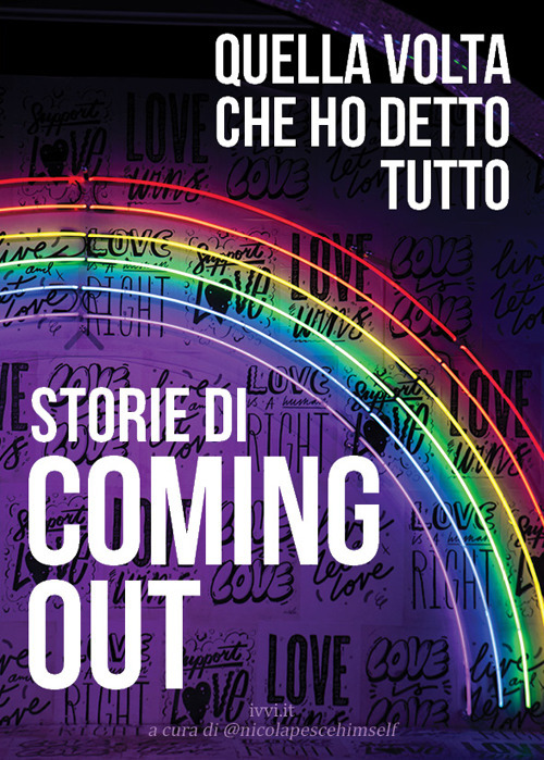 STORIE DI COMING OUT. QUELLA VOLTA CHE HO DETTO TUTTO - A - 9791280012364