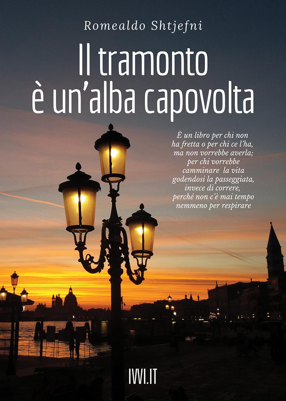 TRAMONTO È UN'ALBA CAPOVOLTA (IL) - Shtjefni Romealdo - 9791280012395