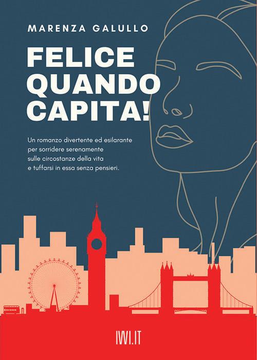 FELICE QUANDO CAPITA! - Galullo Marenza - 9791280012425