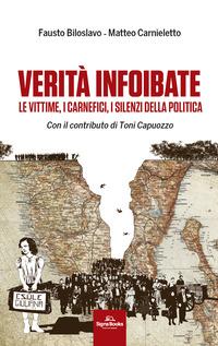 VERITA' INFOIBATE - LE VITTIME I CARNEFICI I SILENZI DELLA POLITICA di BILOSLAVO F. -...