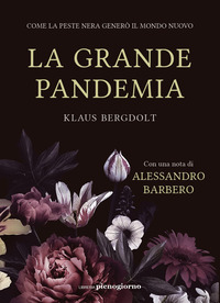 GRANDE PANDEMIA - COME LA PESTE NERA GENERO' IL MONDO NUOVO di BERGDOLT KLAUS