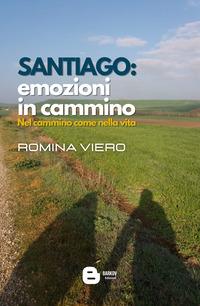 SANTIAGO EMOZIONI IN CAMMINO - NEL CAMMINO COME NELLA VITA di VIERO ROMINA