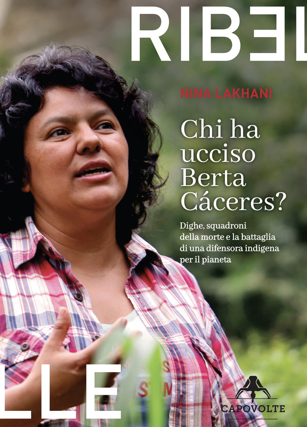 Chi ha ucciso Berta Cáceres. Dighe, squadroni della morte e la battaglia di una difensora indigena per il pianeta